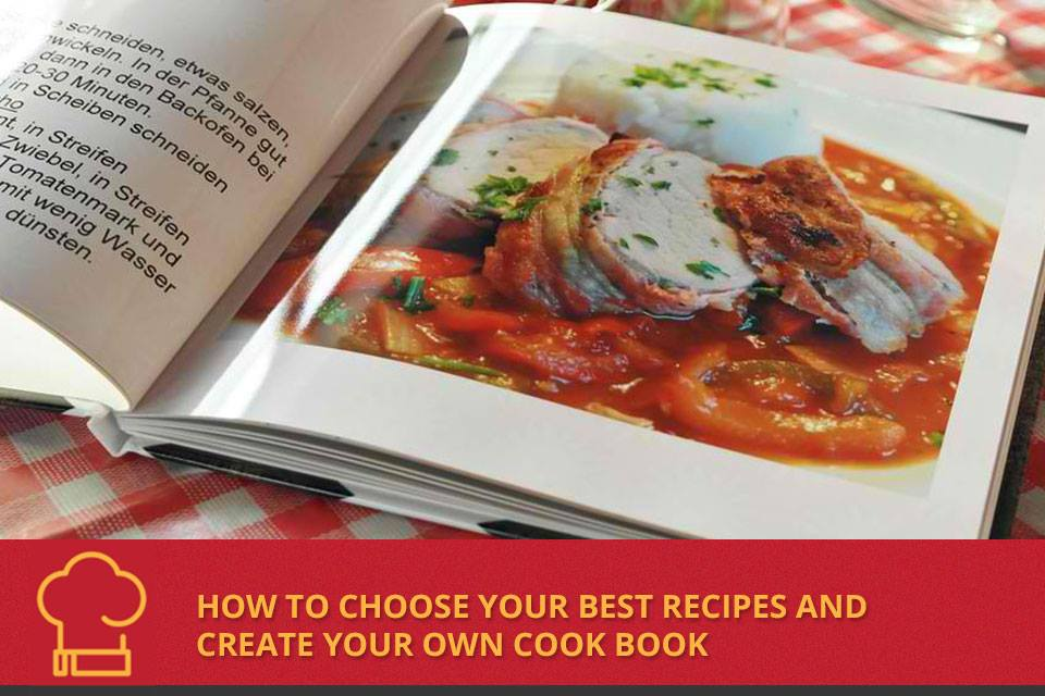 How to Choose Your Best Recipes and create your own Cook Book