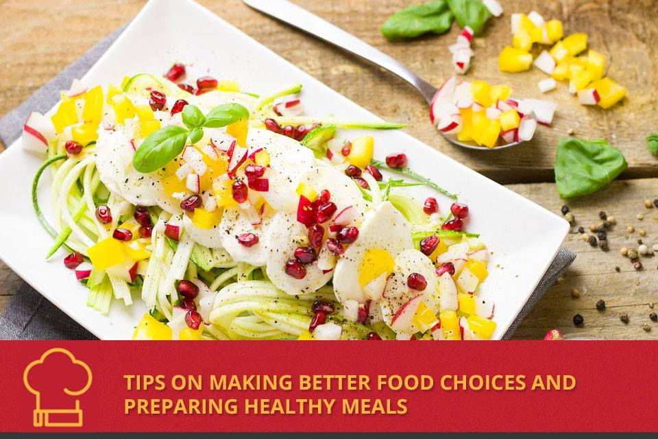 Tips on making Better Food Choices and Preparing Healthy Meals